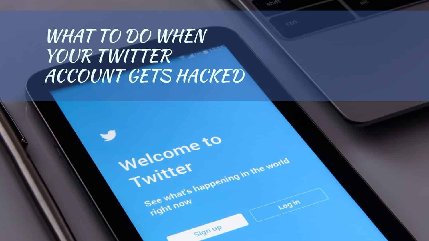 Things to do When Your Twitter Account gets Hacked