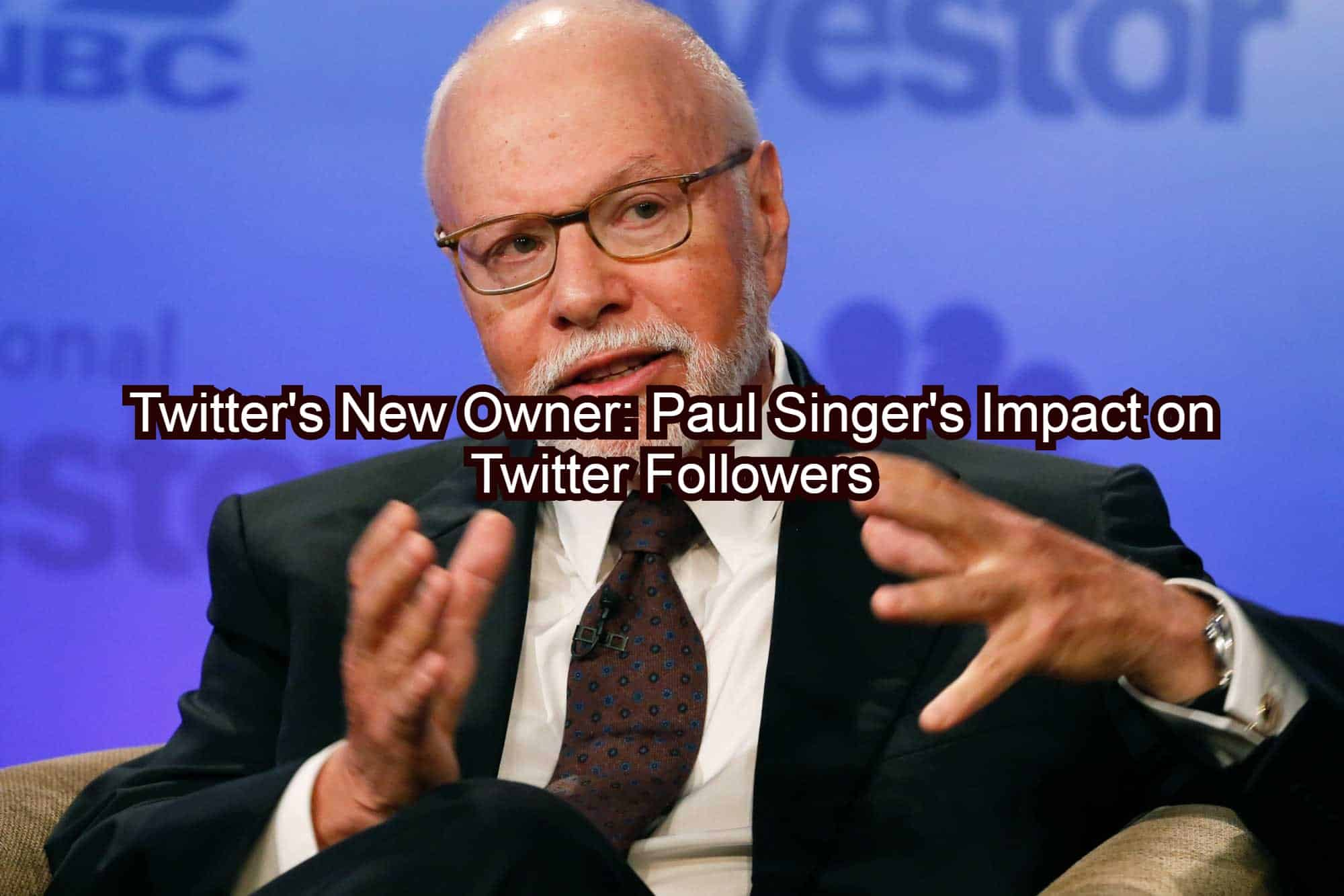 Twitter's New Owner Paul Singers Impact on Twitter Followers
