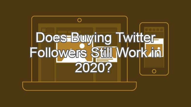 Does Buying Twitter Followers Still Work in 2020?