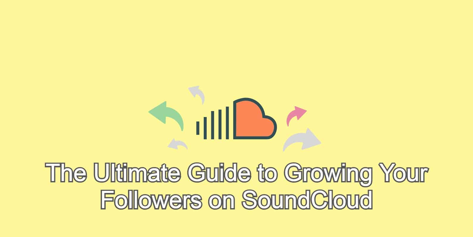 The Ultimate Guide to Growing Your Followers on SoundCloud