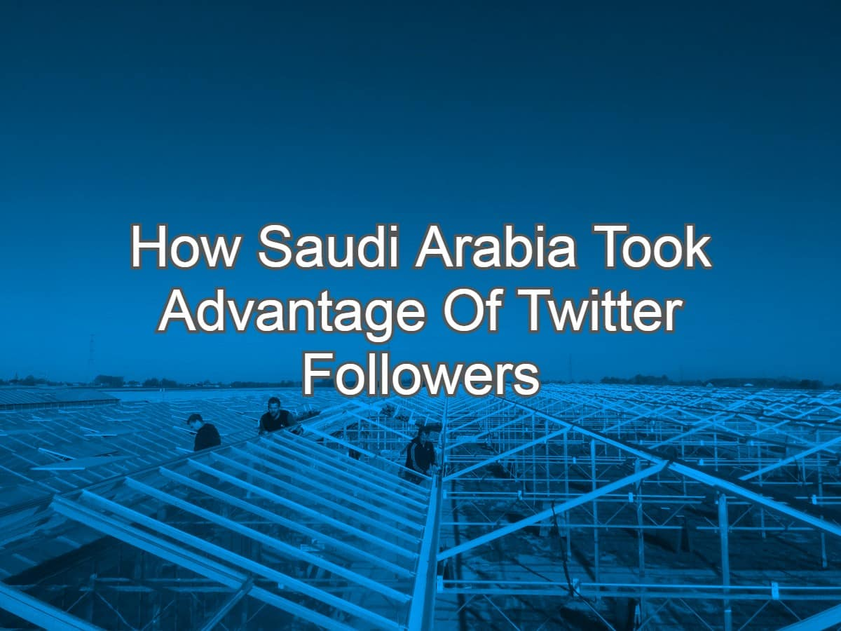 How Saudi Arabia Took Advantage Of Twitter Followers