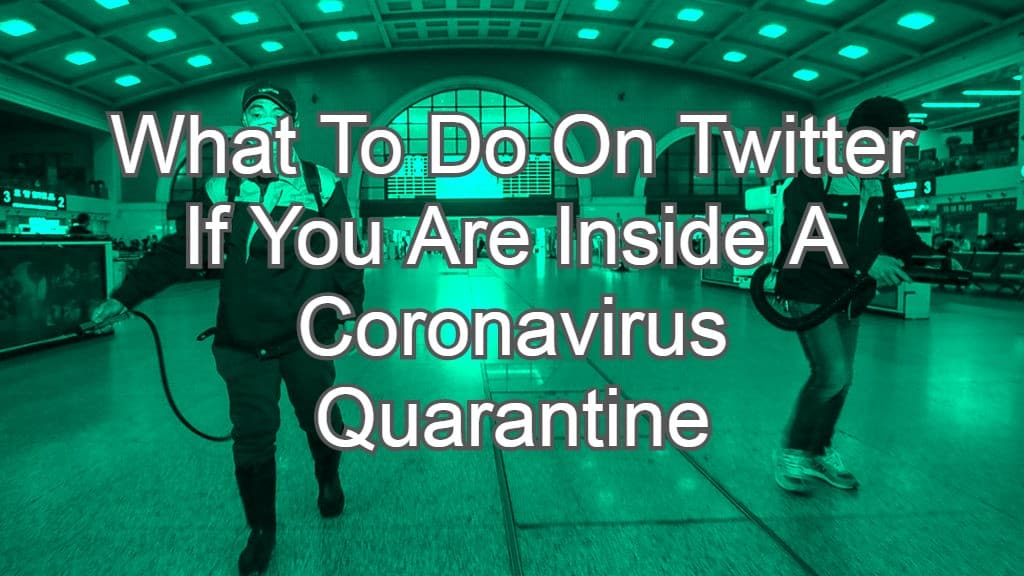 What To Do On Twitter If You Are Inside A Coronavirus Quarantine