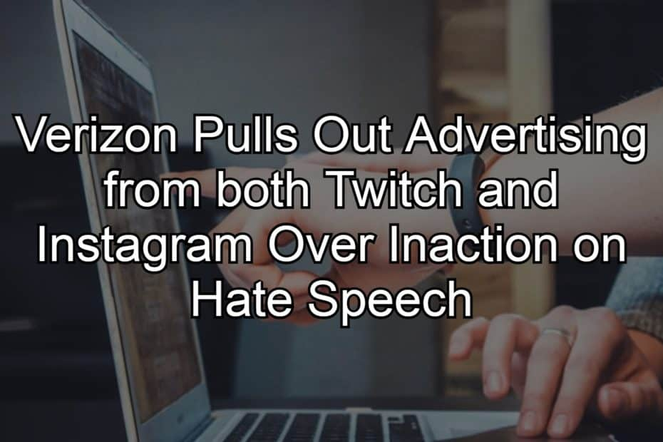 Verizon Pulls Out Advertising From Both Twitch and Instagram Over Inaction on Hate Speech