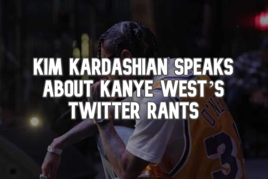 Kim Kardashian Speaks about Kanye West's Twitter Rants