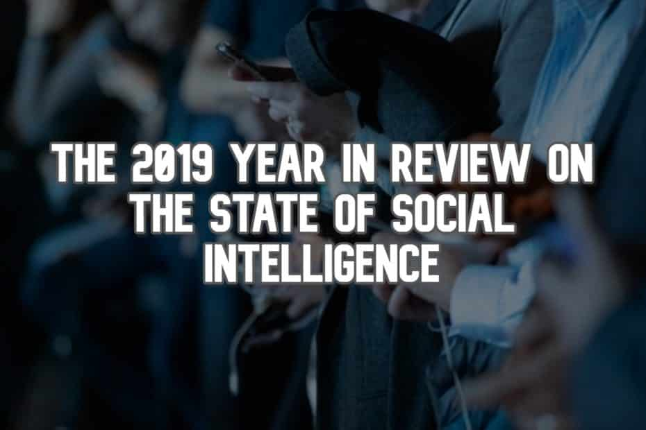 The 2019 Year in Review on the State of Social Intelligence