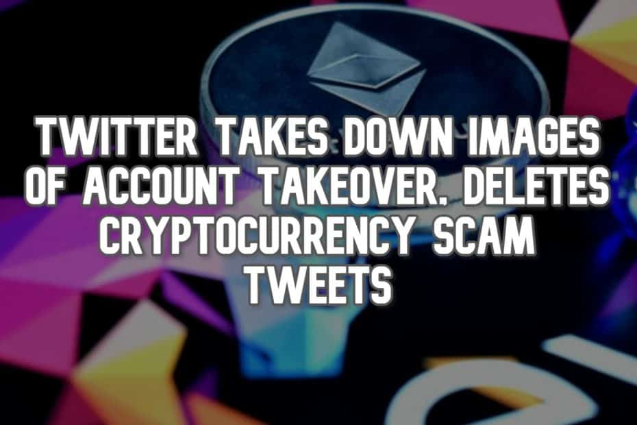 Twitter Takes Down Images of Account Takeover, Deletes Cryptocurrency Scam Tweets