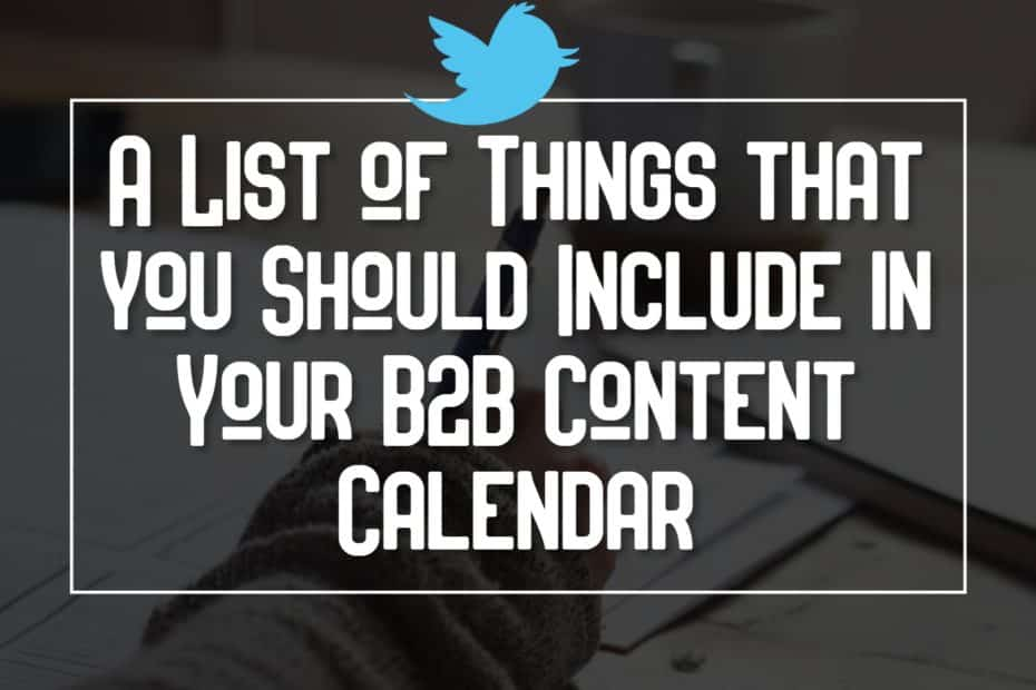 A List of Things that you Should Include in Your B2B Content Calendar
