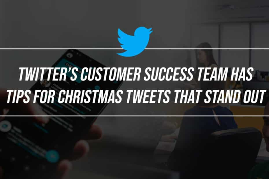 Twitter's Customer Success Team Has Tips for Christmas Tweets That Stand Out