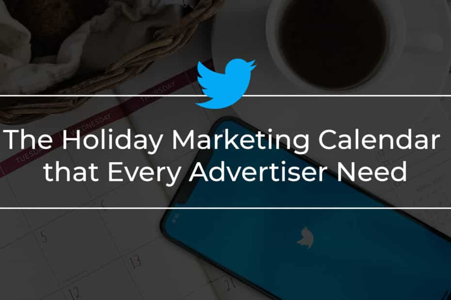 The Holiday Marketing Calendar that Every Advertiser Need