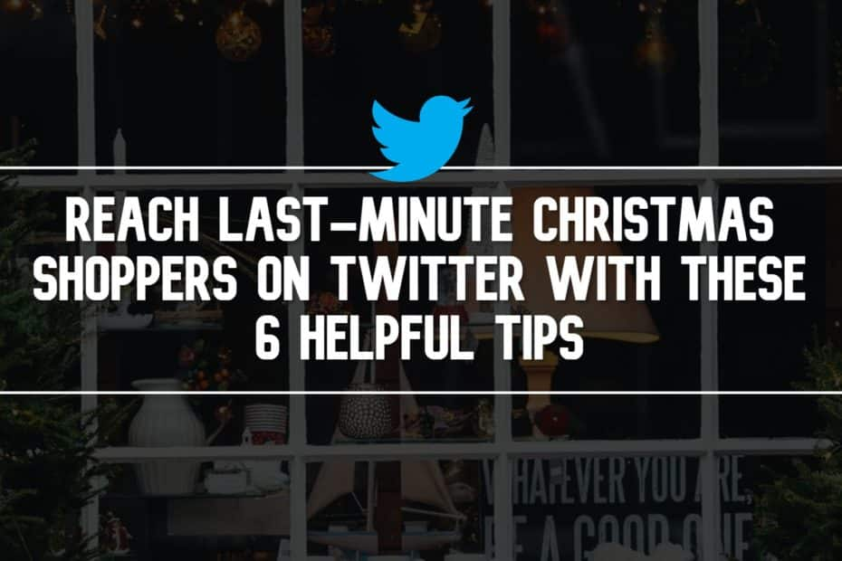 Reach Last-Minute Christmas Shoppers On Twitter With These 6 Helpful Tips