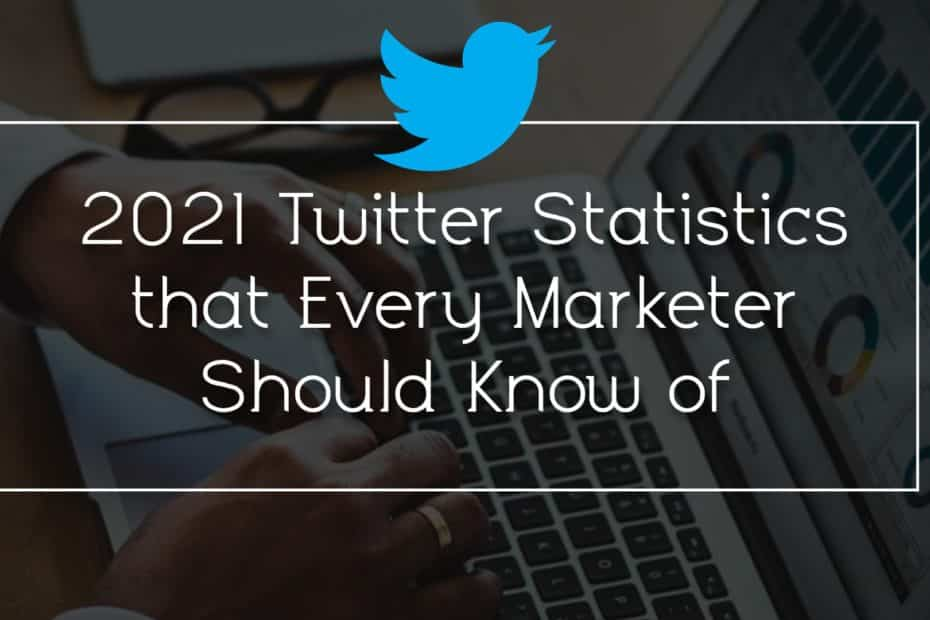 2021 Twitter Statistics That Every Marketer Should Know of