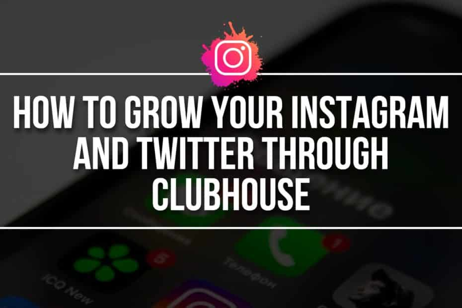 How to Grow Your Instagram and Twitter Through Clubhouse