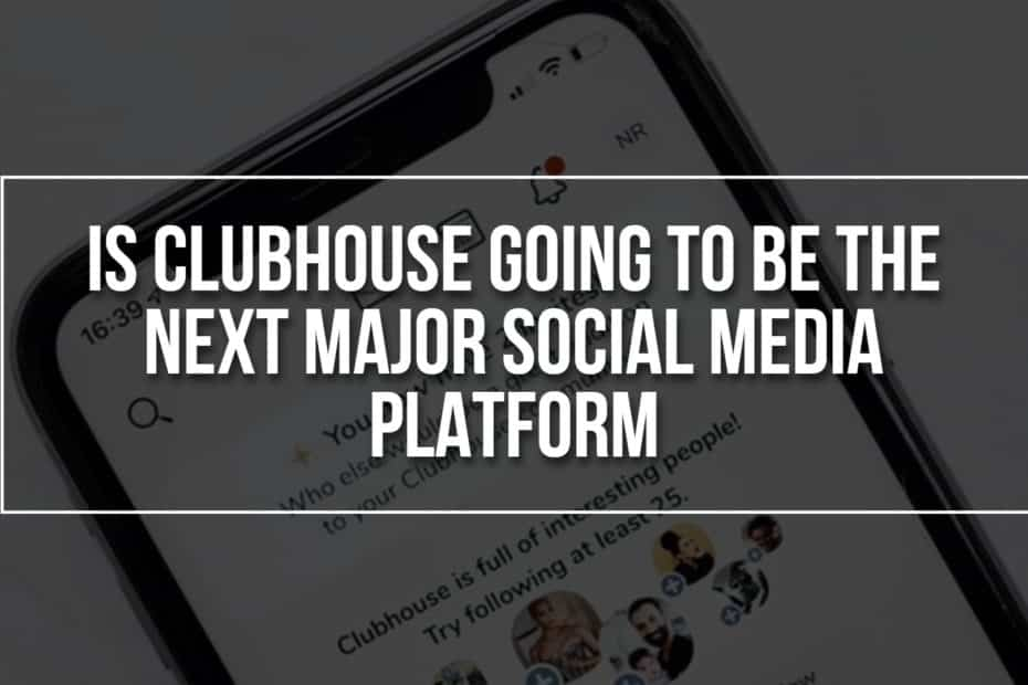 Is Clubhouse Going to Be the Next Major Social Media Platform?