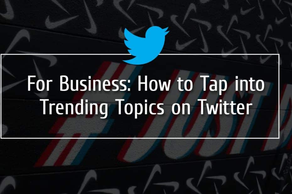 For Business: How to Tap into Trending Topics on Twitter