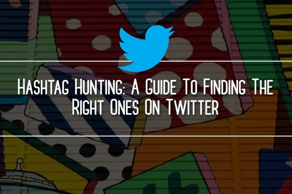 Hashtag Hunting: A Guide To Finding The Right Ones On Twitter