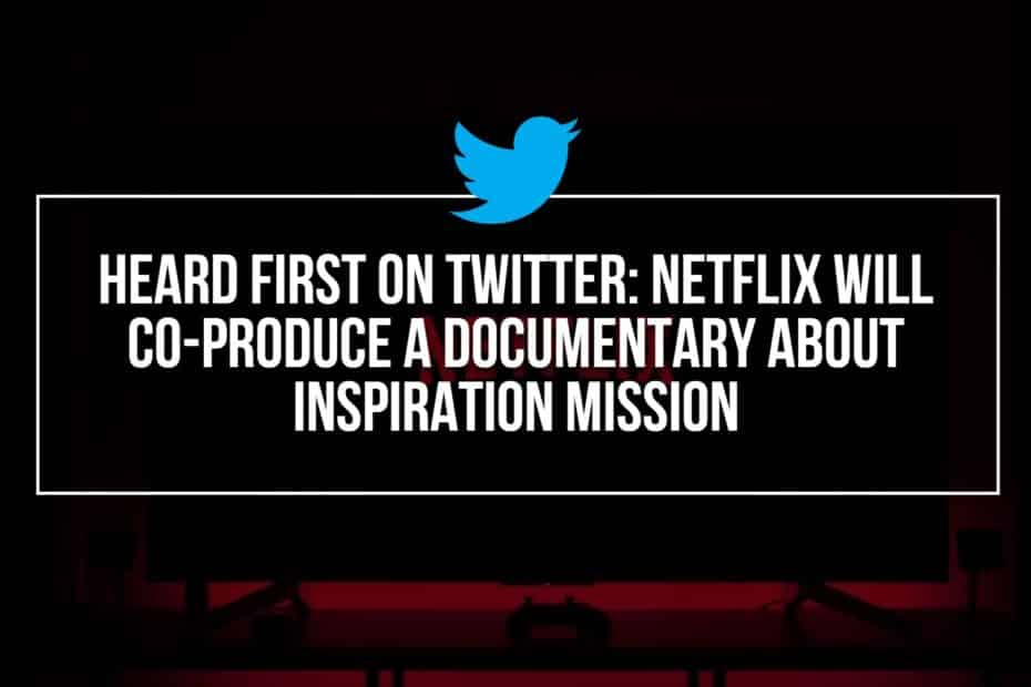 Heard First On Twitter: Netflix Will Co-Produce A Documentary About Inspiration Mission
