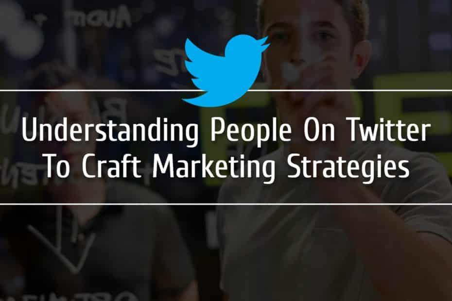 Understanding People On Twitter To Craft Marketing Strategies